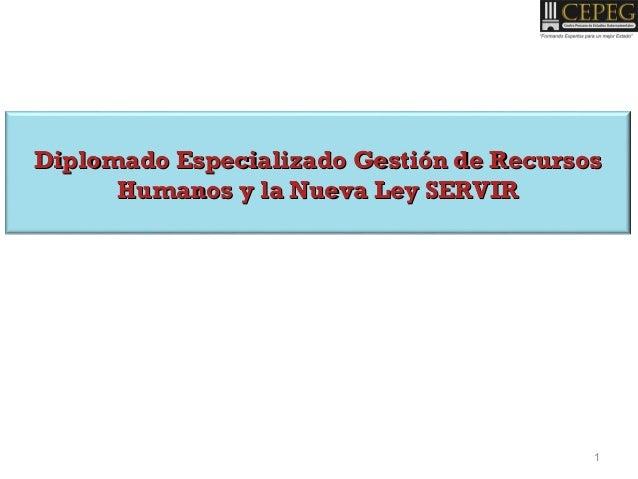 Diplomado Especializado Gestión de RecursosDiplomado Especializado Gestión de Recursos Humanos y la Nueva Ley SERVIRHumano...