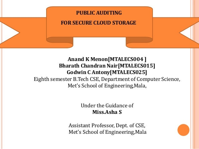 PUBLIC AUDITING FOR SECURE CLOUD STORAGE Anand K Menon[MTALECS004 ] Bharath Chandran Nair[MTALECS015] Godwin C Antony[MTAL...