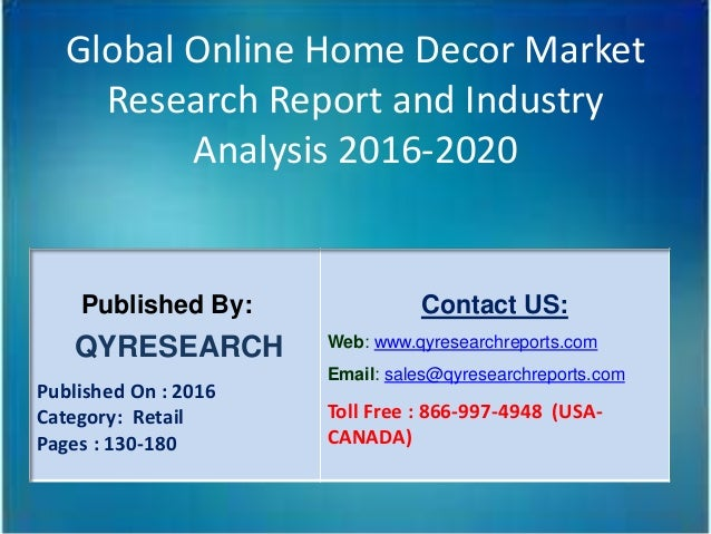 Global Online Home Decor Market Research Report and Industry Analysis 2016-2020 Published By: QYRESEARCH Published On : 20...