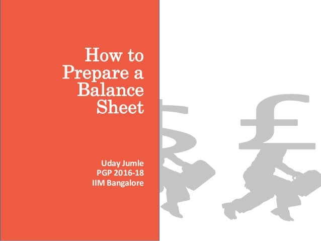 How To Prepare A Balance Sheet Uday Jumle PGP 2016 18 IIM Bangalore U201c ...  How To Prepare A Balance Sheet