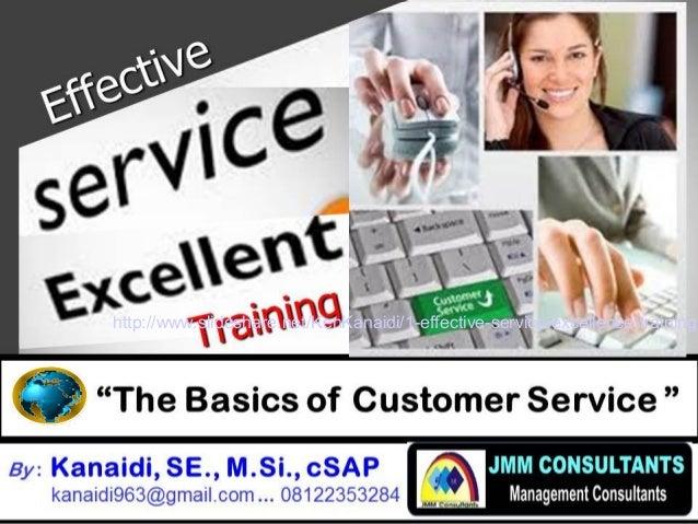 EffectiveEffective SERVICE EXCELLENCSERVICE EXCELLENCE TrainingTraining By : Kanaidi, SE., M.Si., cSAP kanaidi963@gmail.co...