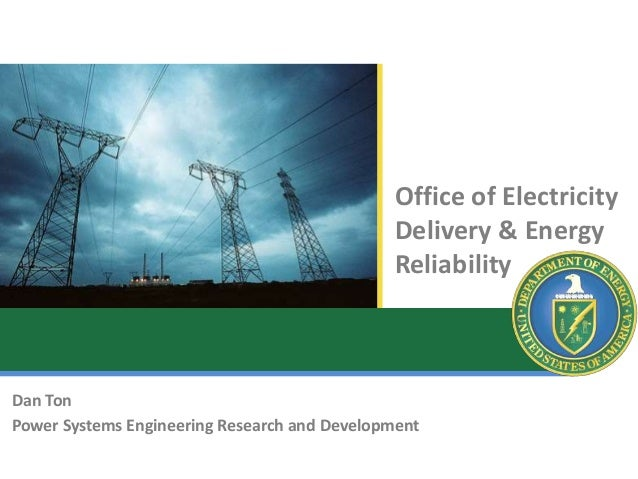 Office of Electricity Delivery & Energy Reliability Dan Ton Power Systems Engineering Research and Development