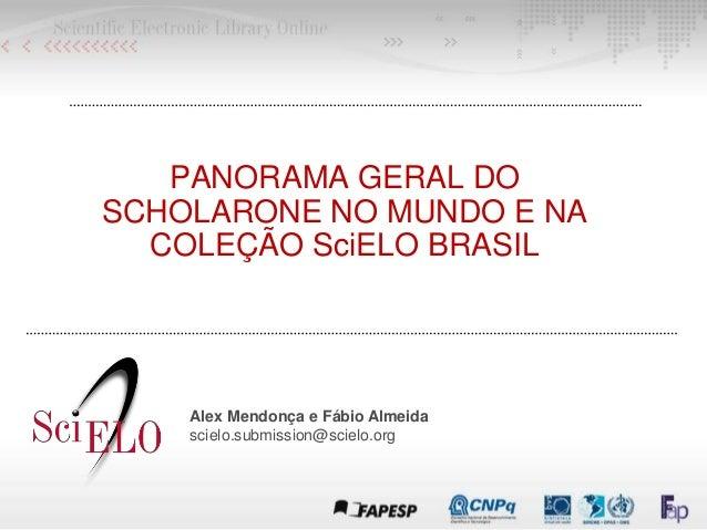 PANORAMA GERAL DO SCHOLARONE NO MUNDO E NA COLEÇÃO SciELO BRASIL Alex Mendonça e Fábio Almeida scielo.submission@scielo.org