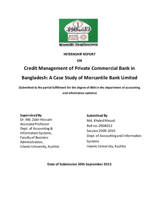 INTERNSHIP REPORT ON Credit Management of Private Commercial Bank in Bangladesh: A Case Study of Mercantile Bank Limited (...
