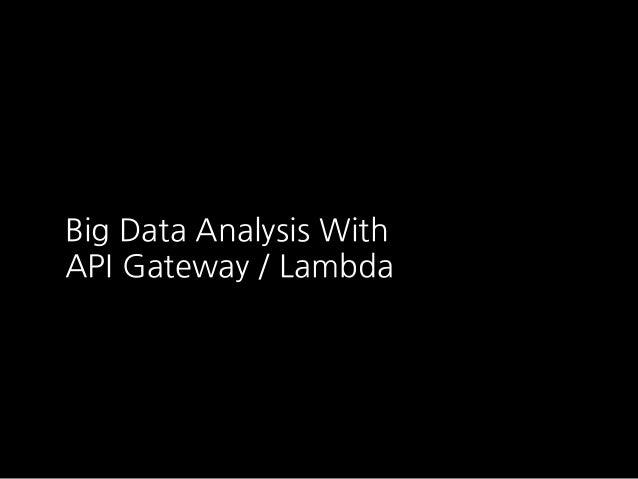 Big Data Analysis With API Gateway / Lambda