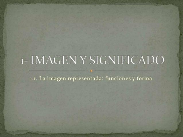 1.1. La imagen representada: funciones y forma.