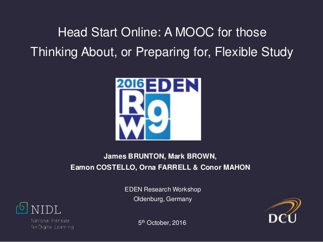Head Start Online: A MOOC for those Thinking About, or Preparing for, Flexible Study James BRUNTON, Mark BROWN, Eamon COST...
