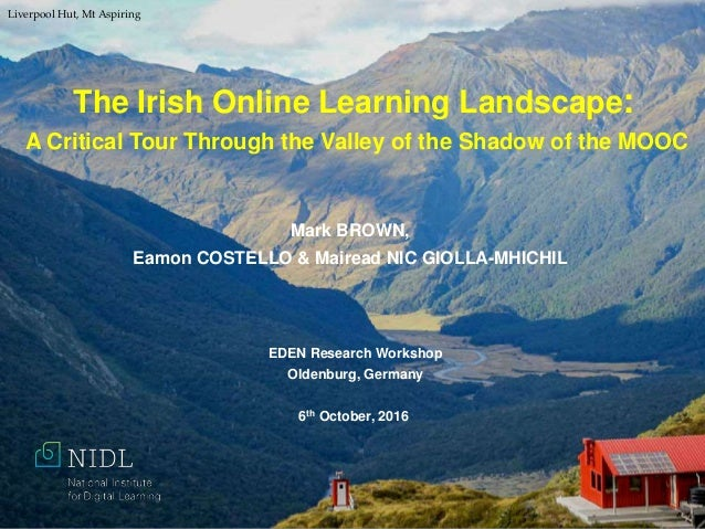 The Irish Online Learning Landscape: A Critical Tour Through the Valley of the Shadow of the MOOC Mark BROWN, Eamon COSTEL...
