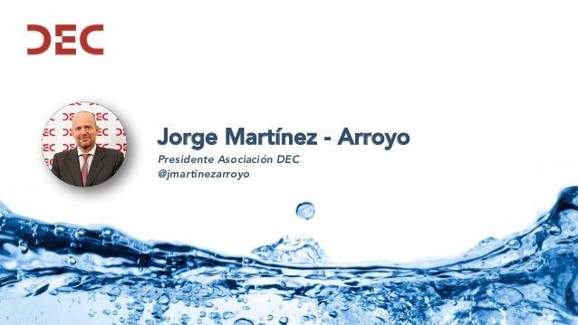 Jorge Martínez - Arroyo Presidente Asociación DEC @jmartinezarroyo