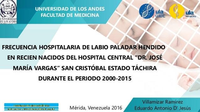 UNIVERSIDAD DE LOS ANDES FACULTAD DE MEDICINA Villamizar Ramírez Eduardo Antonio D' JesúsMérida, Venezuela 2016 FRECUENCIA...