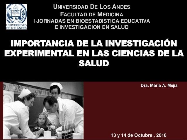 UNIVERSIDAD DE LOS ANDES FACULTAD DE MEDICINA I JORNADAS EN BIOESTADISTICA EDUCATIVA E INVESTIGACION EN SALUD IMPORTANCIA ...