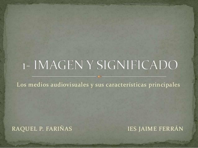 Los medios audiovisuales y sus características principales RAQUEL P. FARIÑAS IES JAIME FERRÁN