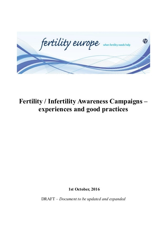 Fertility / Infertility Awareness Campaigns – experiences and good practices 1st October, 2016 DRAFT – Document to be upda...