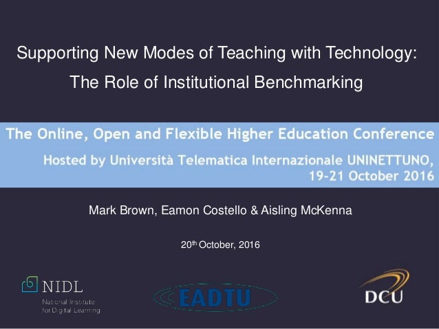 Supporting New Modes of Teaching with Technology: The Role of Institutional Benchmarking Mark Brown, Eamon Costello & Aisl...