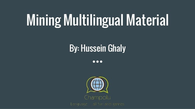 Mining Multilingual Material By: Hussein Ghaly