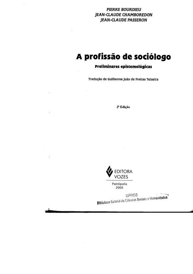 h PIERRE BOURDlEU JEAN-CLAUDE CHAMBOREDON JEAN-CLAUDE PASSERON A profissio de sociologo preliminares epistemologicas Tradu...