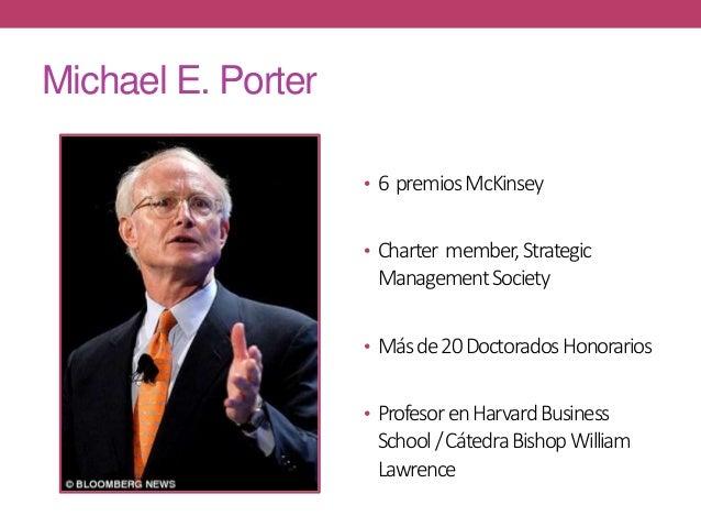 Michael E. Porter • 6 premiosMcKinsey • Charter member,Strategic ManagementSociety • Másde20DoctoradosHonorarios • Profeso...