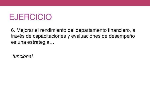 EJERCICIO 6. Mejorar el rendimiento del departamento financiero, a través de capacitaciones y evaluaciones de desempeño es...