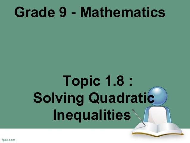 Grade 9 - Mathematics Topic 1.8 : Solving Quadratic Inequalities
