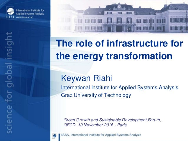 Green Growth and Sustainable Development Forum, OECD, 10 November 2016 - Paris The role of infrastructure for the energy t...