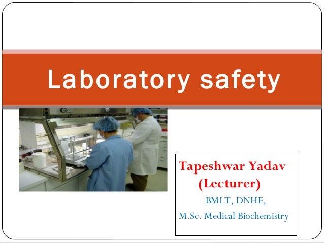 Laboratory safety Tapeshwar Yadav (Lecturer) BMLT, DNHE, M.Sc. Medical Biochemistry