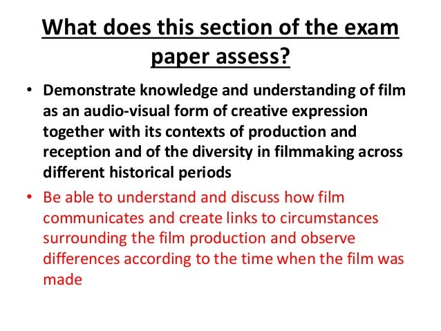 What does this section of the exam paper assess? • Demonstrate knowledge and understanding of film as an audio-visual form...