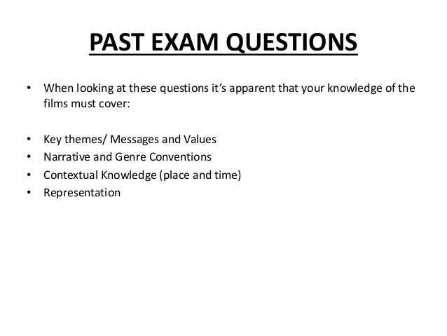 PAST EXAM QUESTIONS • When looking at these questions it's apparent that your knowledge of the films must cover: • Key the...