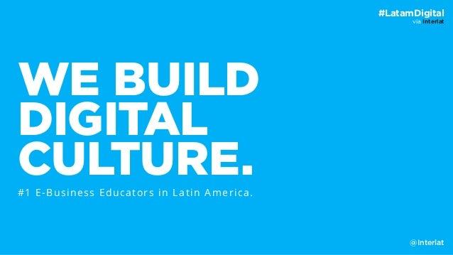 vía Interlat #LatamDigital WE BUILD DIGITAL CULTURE.#1 E-Business Educators in Latin America. @Interlat