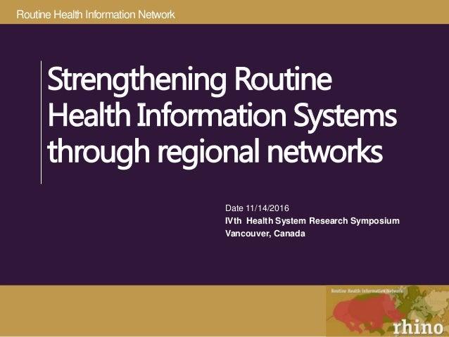 Routine Health Information Network Strengthening Routine Health Information Systems through regional networks Date 11/14/2...