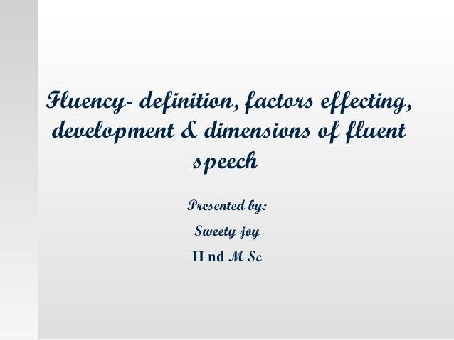 Fluency  Definition, Factors Effecting, Development U0026 Dimensions Of Fluent  Speech Presented By: ...