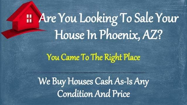 We Buy Houses Cash As-Is Any Condition And Price You Came To The Right Place Are You Looking To Sale Your House In Phoenix...