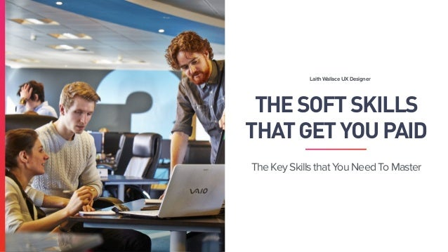 THESOFTSKILLS THATGETYOUPAID The Key Skills that You Need To Master Laith Wallace UX Designer