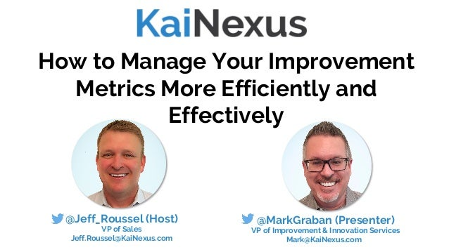 How to Manage Your Improvement Metrics More Efficiently and Effectively @MarkGraban (Presenter) VP of Improvement & Innova...