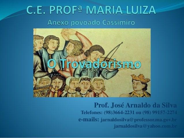 Prof. José Arnaldo da Silva Telefones: (98)3664-2231 ou (98) 99157-2274 e-mails: jarnaldosilva@professor.ma.gov.br jarnald...