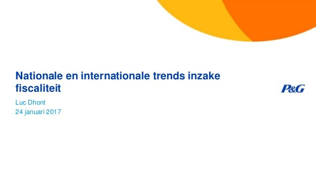 Nationale en internationale trends inzake fiscaliteit Luc Dhont 24 januari 2017