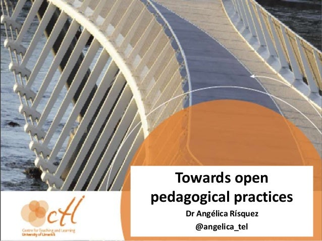 Towards open pedagogical practices Dr Angélica Rísquez @angelica_tel