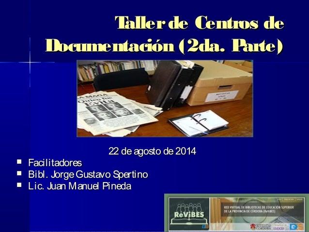 11 Tallerde Centros deTallerde Centros de Documentación (2da. Parte)Documentación (2da. Parte) 22 deagosto de201422 deagos...
