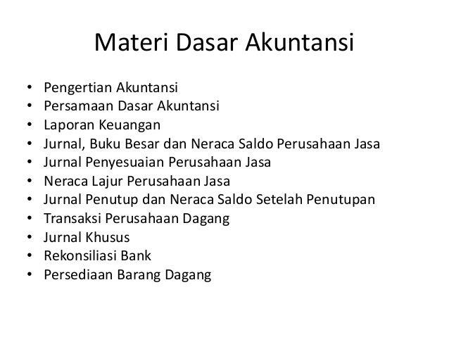 Materi Dasar Akuntansi • Pengertian Akuntansi • Persamaan Dasar Akuntansi • Laporan Keuangan • Jurnal, Buku Besar dan Nera...