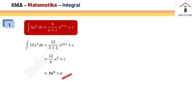 න 12x3 dx = 12 3 + 1 x3+1 + c න 12x3 dx = 12 4 x4 + c න 12x3 dx = 𝟑𝐱 𝟒 + 𝐜 SMA – Matematika – Integral 1 න kxn dx = k n + ...