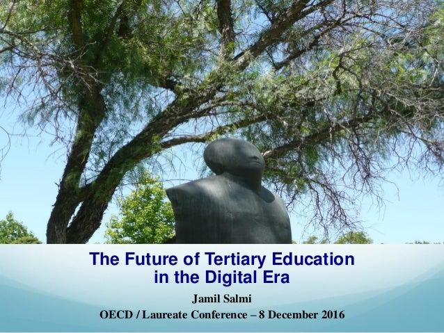 The Future of Tertiary Education in the Digital Era Jamil Salmi OECD / Laureate Conference – 8 December 2016