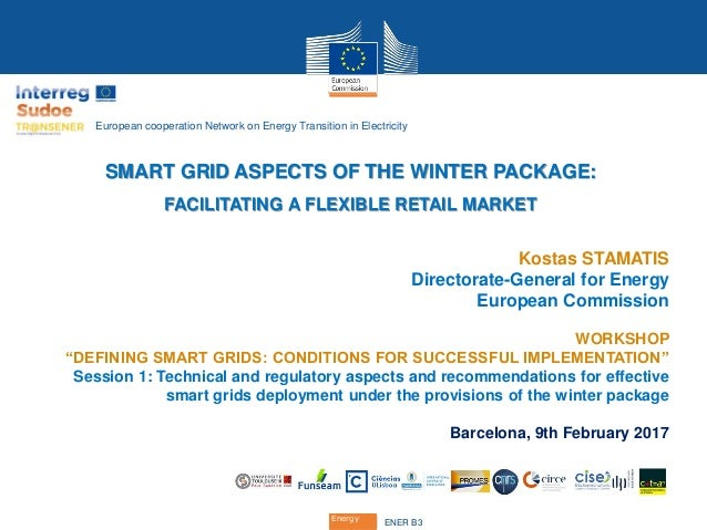 Energy ENER B3Energy SMART GRID ASPECTS OF THE WINTER PACKAGE: FACILITATING A FLEXIBLE RETAIL MARKET Kostas STAMATIS Direc...