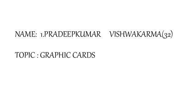 NAME: 1.PRADEEPKUMAR VISHWAKARMA(32) TOPIC : GRAPHIC CARDS