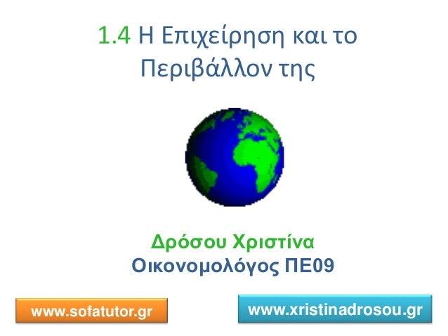 1.4 Η Επιχείρηση και το Περιβάλλον της Δρόσου Χριστίνα Οικονομολόγος ΠΕ09 www.sofatutor.gr www.xristinadrosou.gr