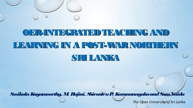 OER-INTEGRATEDTEACHING ANDOER-INTEGRATEDTEACHING AND LEARNING IN A POST-WARNORTHERNLEARNING IN A POST-WARNORTHERN SRI LANK...
