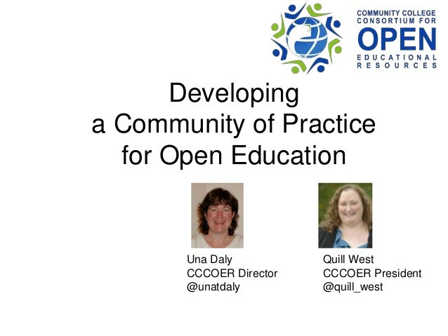 Developing a Community of Practice for Open Education Una Daly CCCOER Director @unatdaly Quill West CCCOER President @quil...