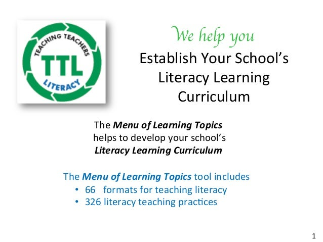 We help you	  Establish	Your	School's	 Literacy	Learning	 Curriculum	 1	 The	Menu	of	Learning	Topics	 	helps	to	develop	yo...