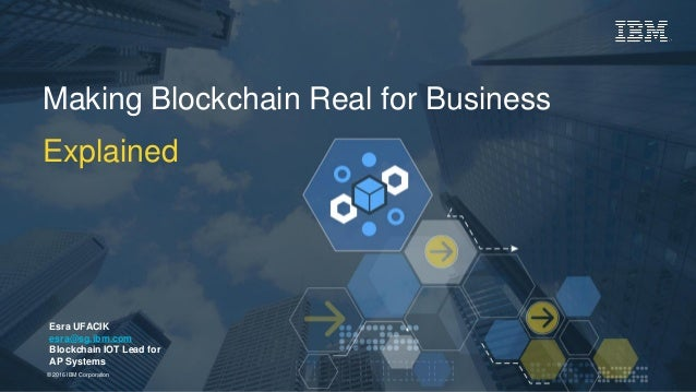 © 2016 IBM Corporation Esra UFACIK esra@sg.ibm.com Blockchain IOT Lead for AP Systems Making Blockchain Real for Business ...