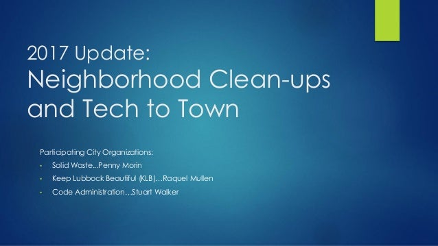 2017 Update: Neighborhood Clean-ups and Tech to Town Participating City Organizations: • Solid Waste...Penny Morin • Keep ...