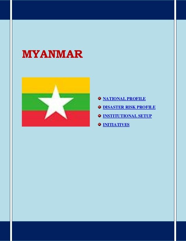 MYANMAR NATIONAL PROFILE DISASTER RISK PROFILE INSTITUTIONAL SETUP INITIATIVES