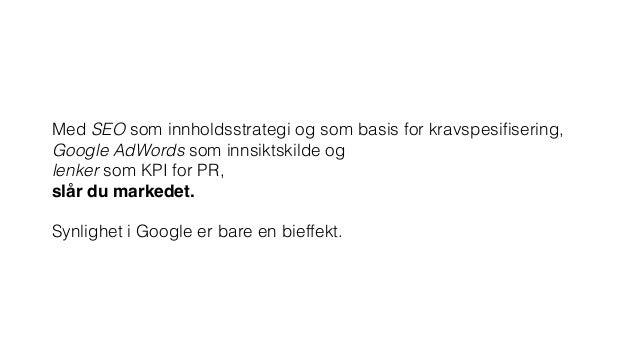 Med SEO som innholdsstrategi og som basis for kravspesifisering,  Google AdWords som innsiktskilde og  lenker som KPI for...